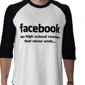 T-Shirt: Facebook High School Reunion Never Ends